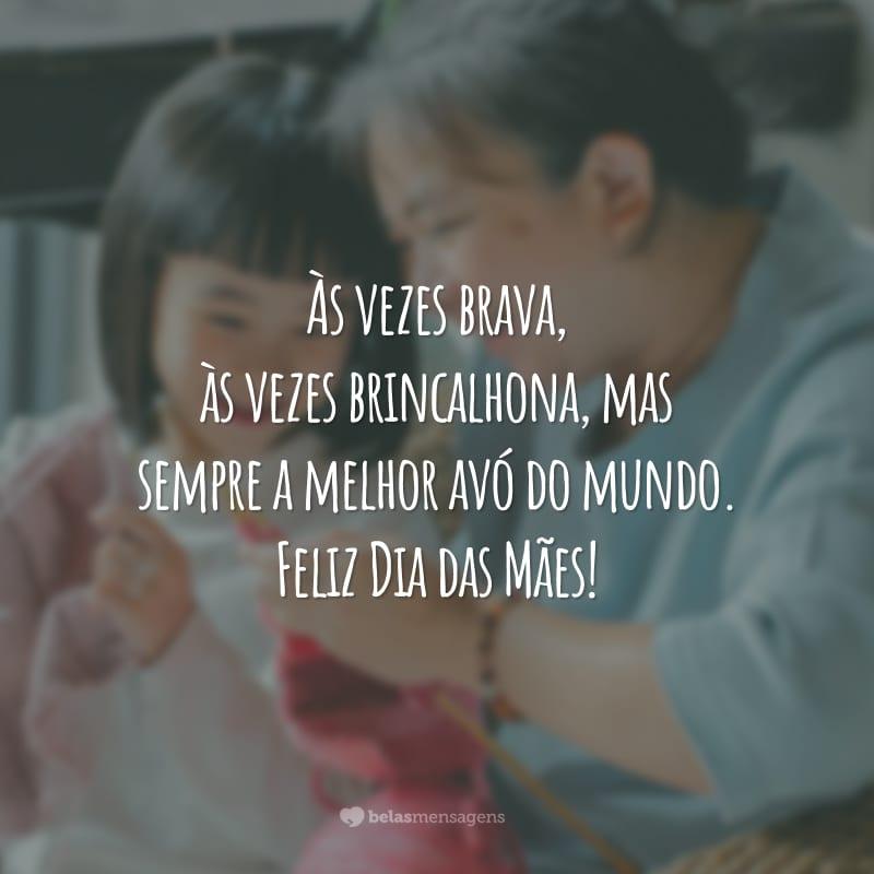 Às vezes brava, às vezes brincalhona, mas sempre a melhor avó do mundo. Feliz Dia das Mães!