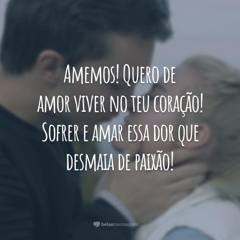 Amemos! Quero de amor viver no teu coração! Sofrer e amar essa dor que desmaia de paixão!
